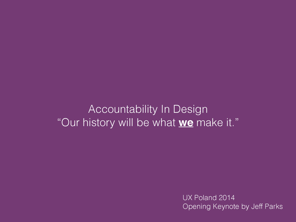 "Accountability In Design ""Our history will be w..."