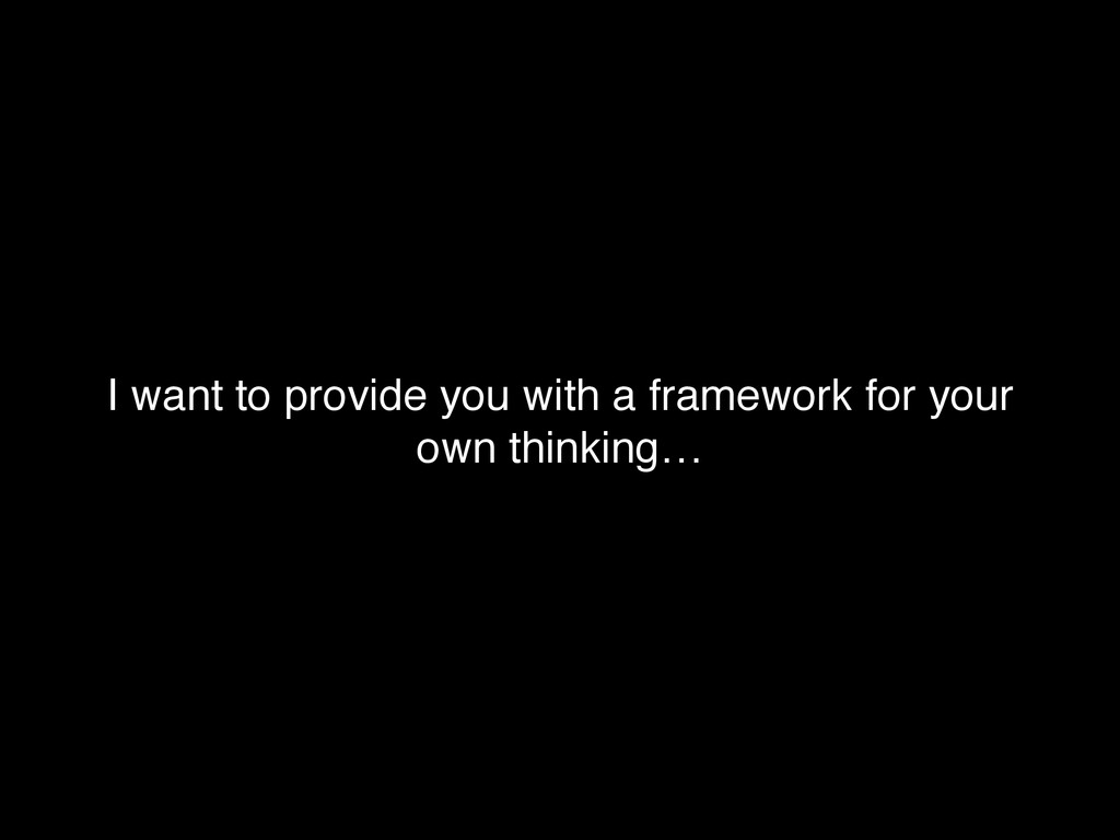 I want to provide you with a framework for your...