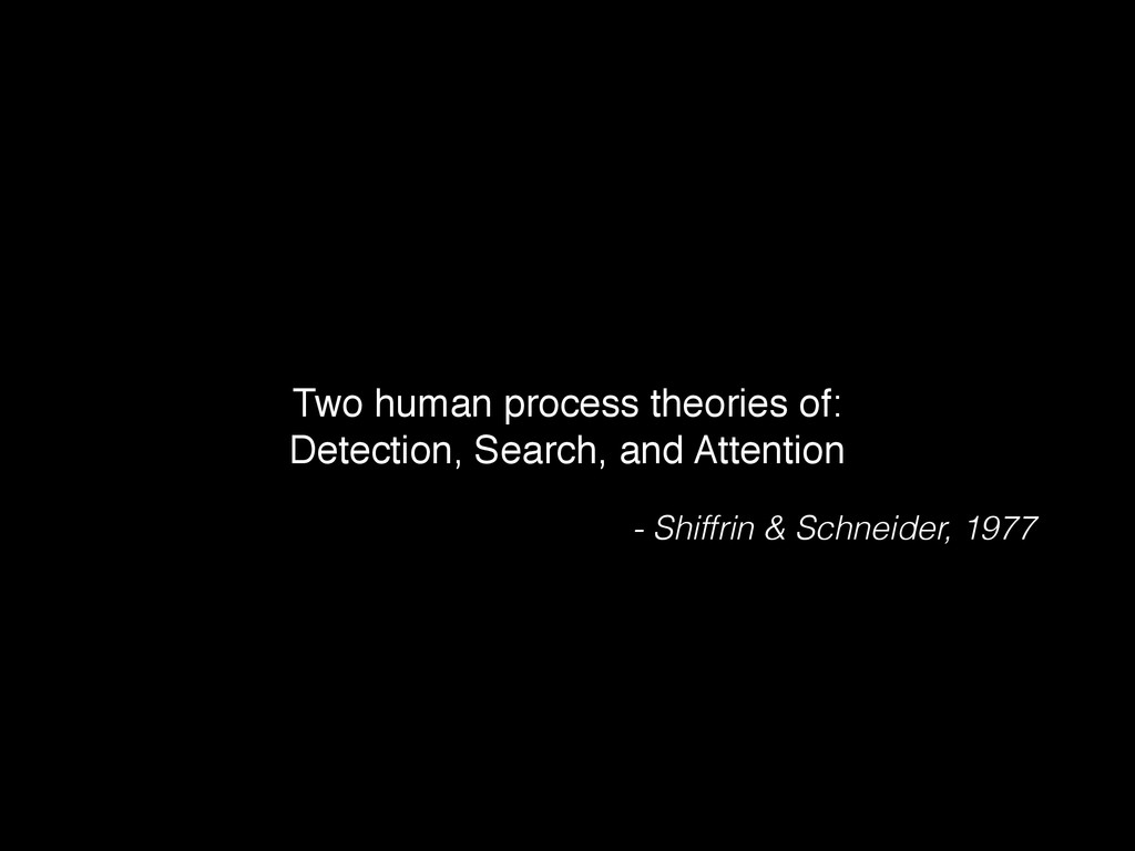Two human process theories of: ! Detection, Sea...