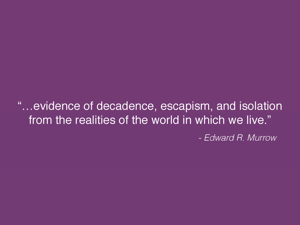 """…evidence of decadence, escapism, and isolatio..."