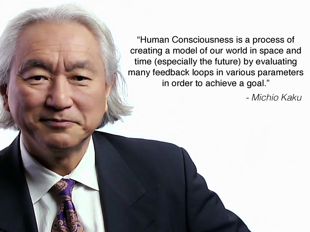 """Human Consciousness is a process of creating a..."