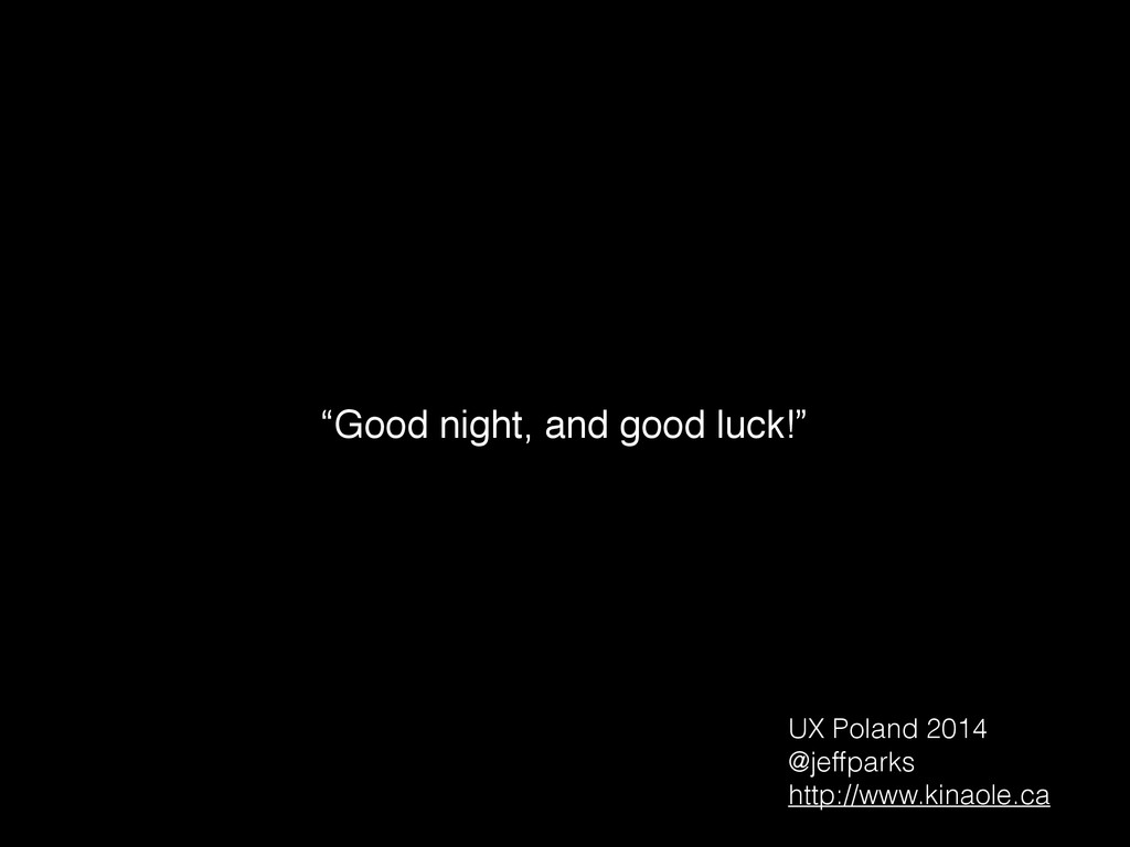 """Good night, and good luck!"" UX Poland 2014 @je..."