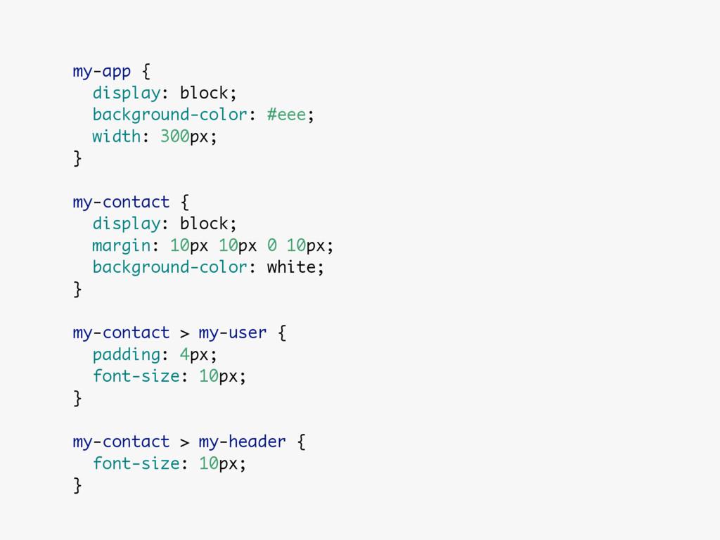 my-app { display: block; background-color: #eee...