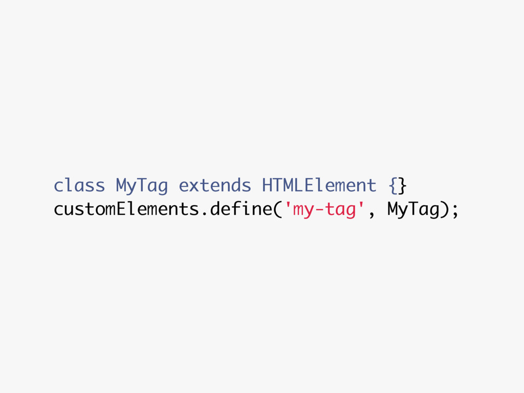 class MyTag extends HTMLElement {} customElemen...