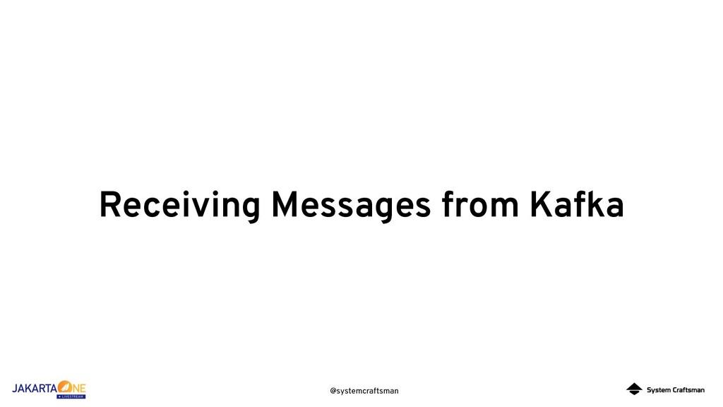 @systemcraftsman Receiving Messages from Kafka