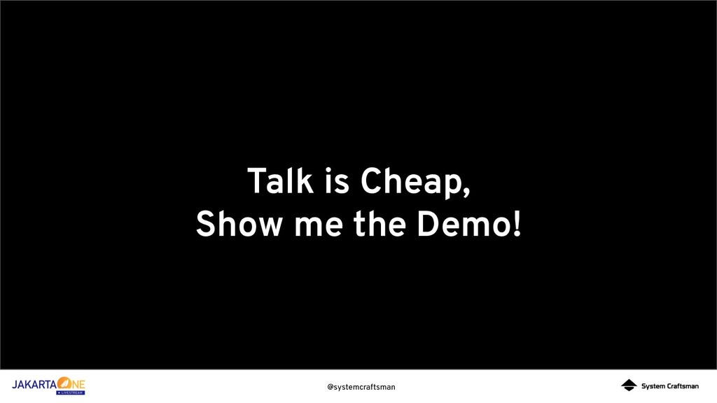 @systemcraftsman Talk is Cheap, Show me the Dem...