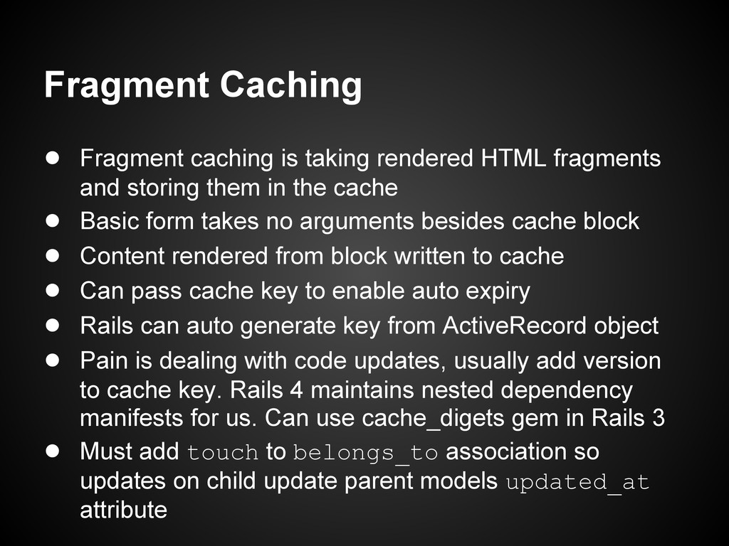● Fragment caching is taking rendered HTML frag...