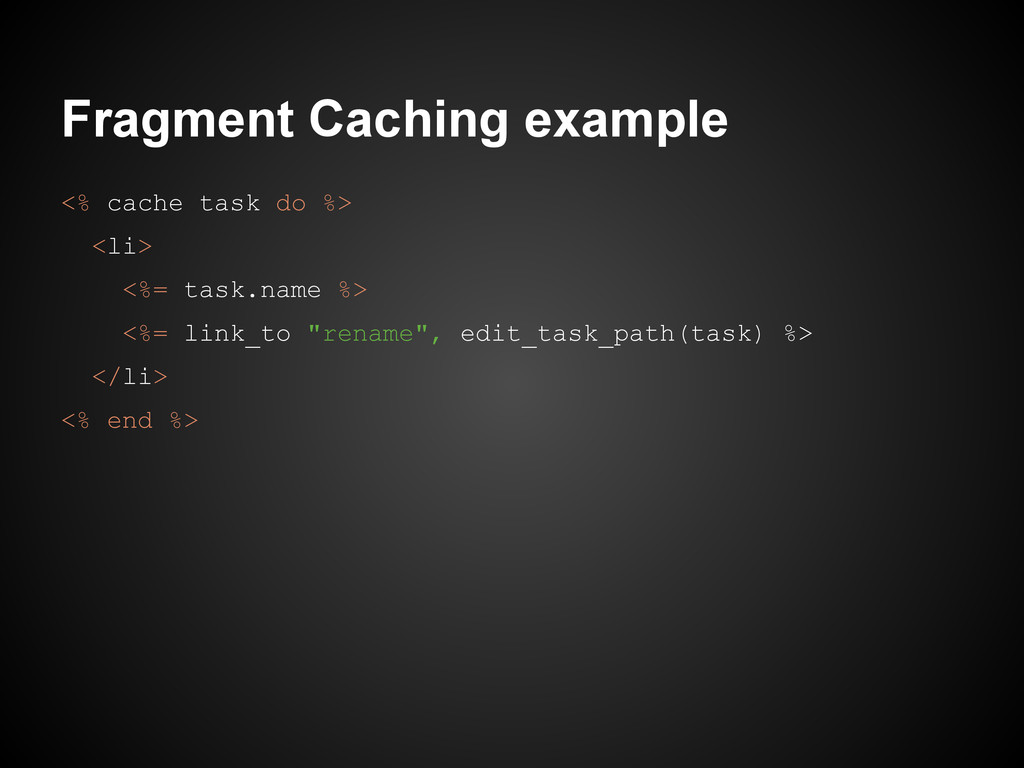 Fragment Caching example <% cache task do %> <l...