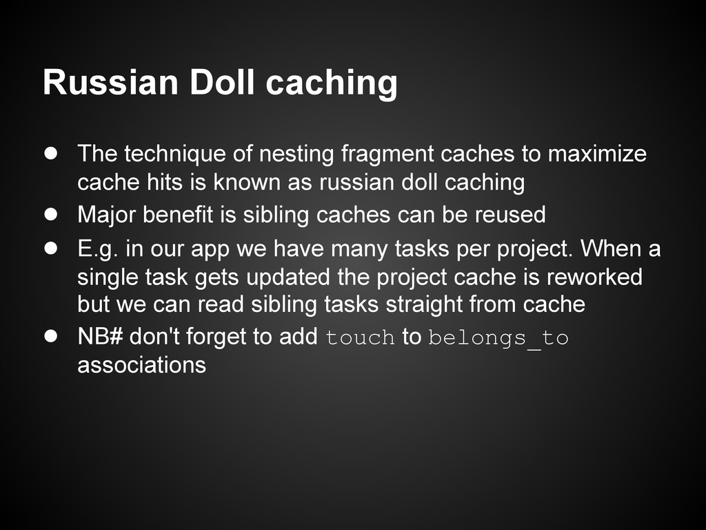 Russian Doll caching ● The technique of nesting...