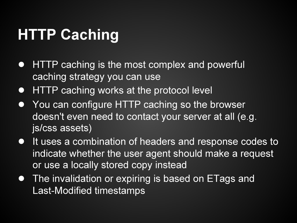 HTTP Caching ● HTTP caching is the most complex...
