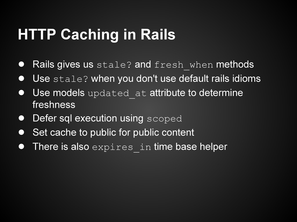 HTTP Caching in Rails ● Rails gives us stale? a...