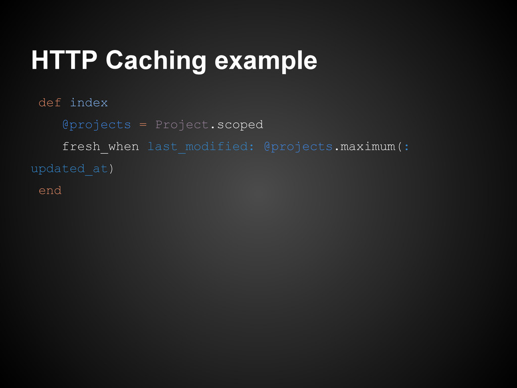 HTTP Caching example def index @projects = Proj...