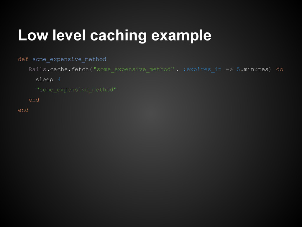 Low level caching example def some_expensive_me...