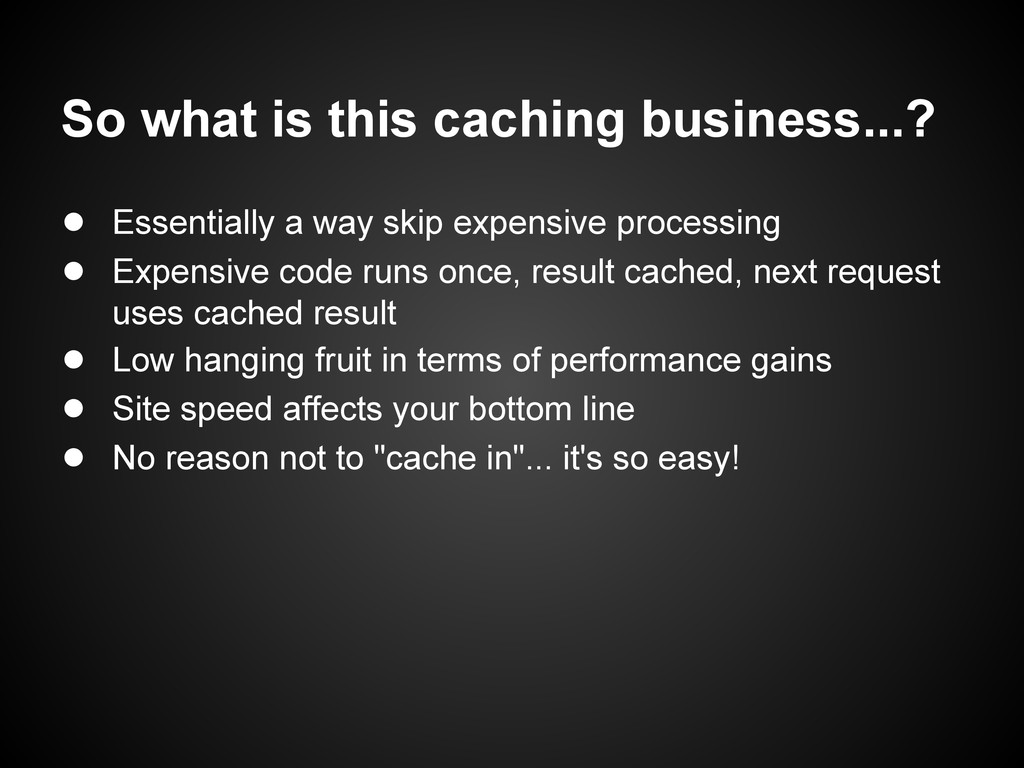 So what is this caching business...? ● Essentia...