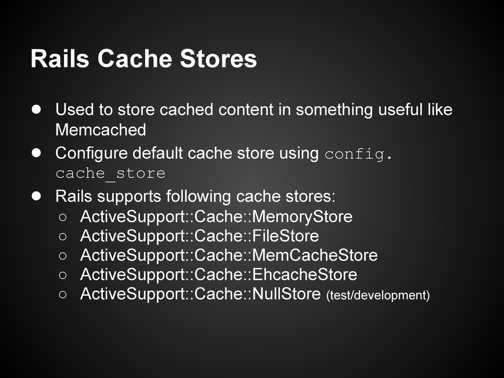 Rails Cache Stores ● Used to store cached conte...