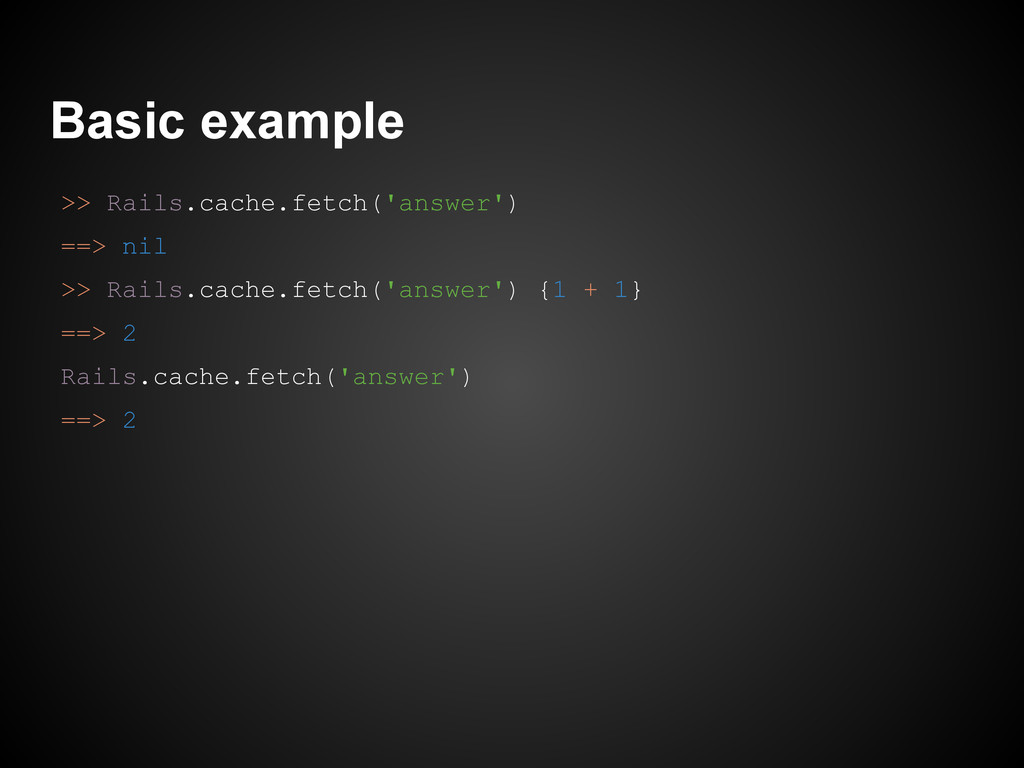 Basic example >> Rails.cache.fetch('answer') ==...