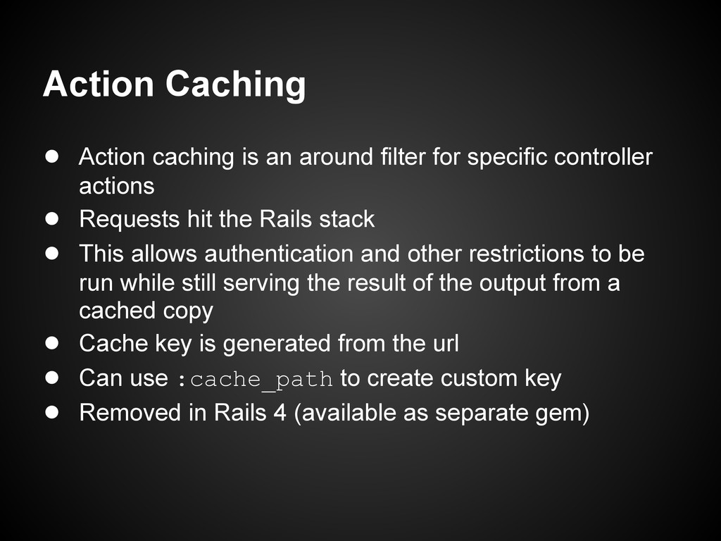 Action Caching ● Action caching is an around fi...