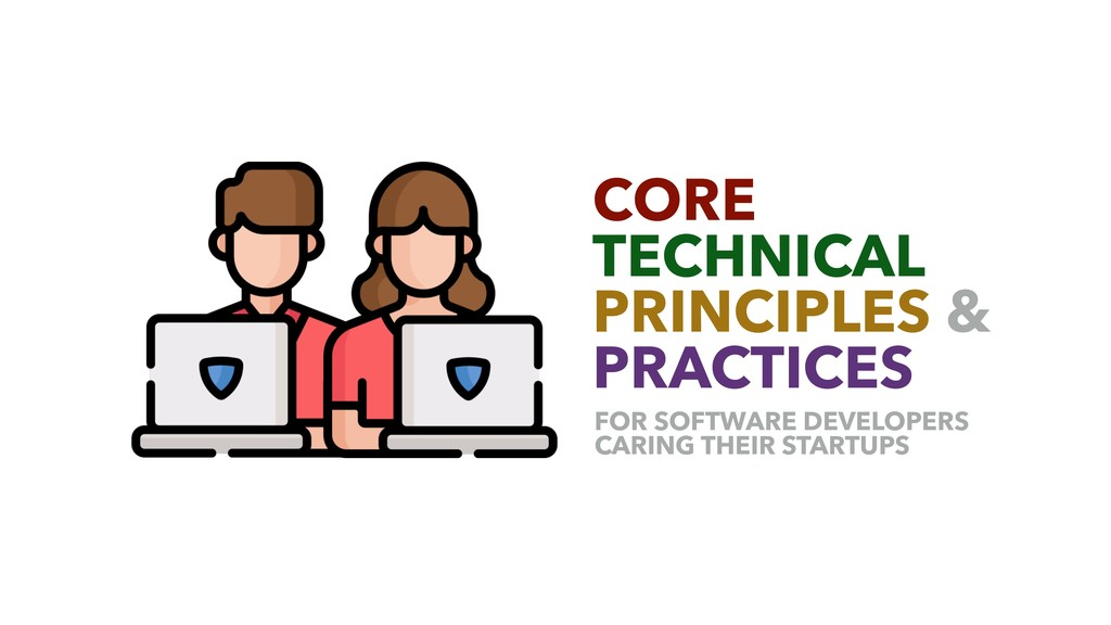 CORE TECHNICAL PRINCIPLES & PRACTICES FOR SOFTW...