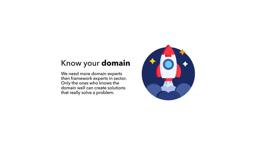Know your domain We need more domain experts  ...