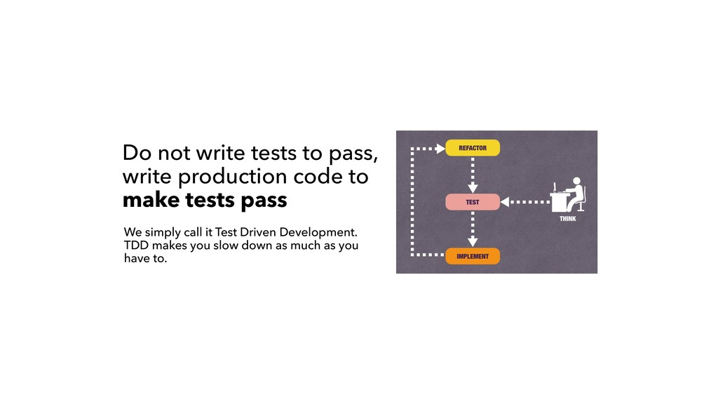 Do not write tests to pass, write production c...