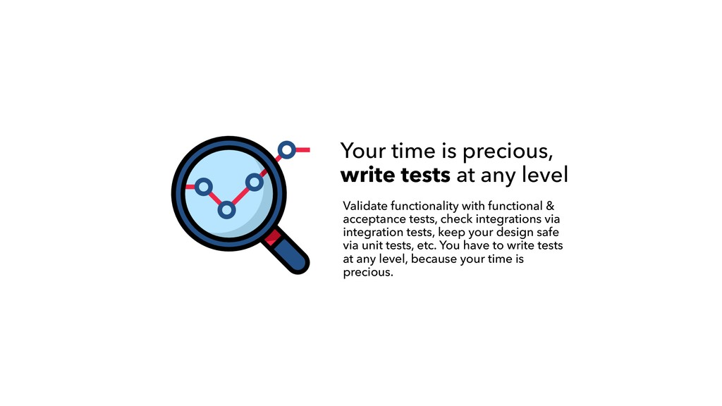 Your time is precious,  write tests at any lev...