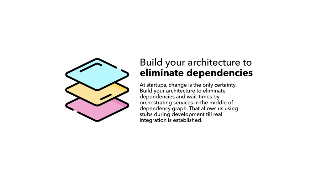Build your architecture to eliminate dependenci...