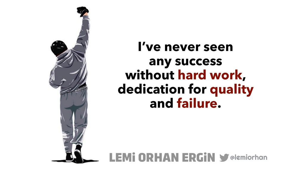 I've never seen  any success without hard wor...