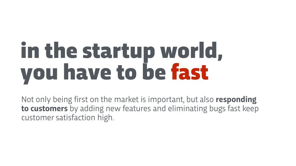 in the startup world, you have to be fast Not o...
