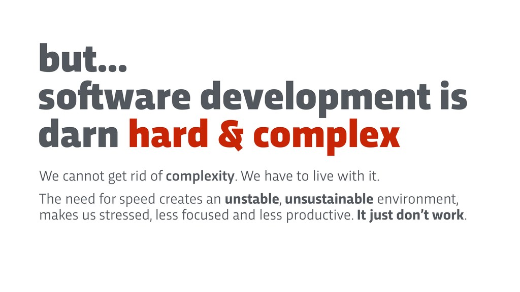 but… so!ware development is darn hard & complex...