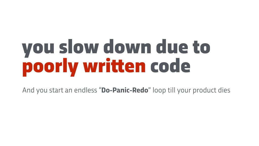 """you slow down due to poorly wri""""en code And you..."""