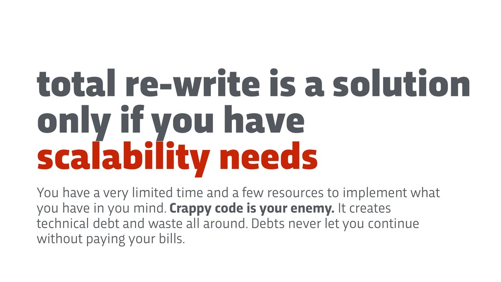 total re-write is a solution only if you have s...