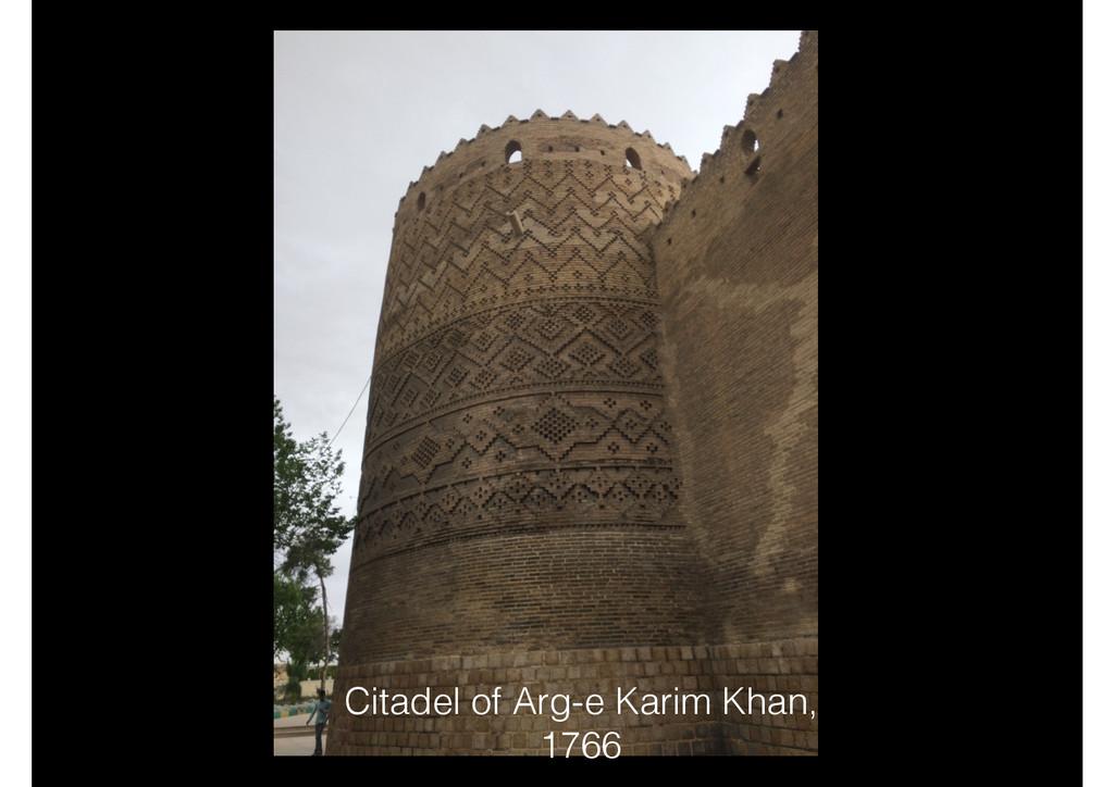 Citadel of Arg-e Karim Khan, 1766