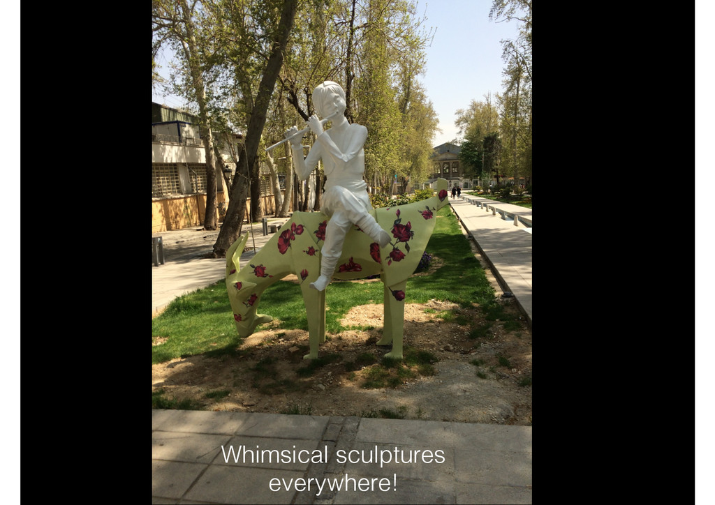 Whimsical sculptures everywhere!