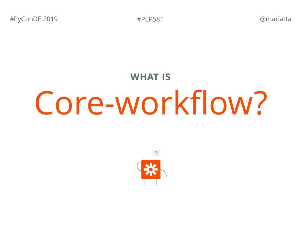 #PEP581 #PyConDE 2019 @mariatta WHAT IS Core-w...
