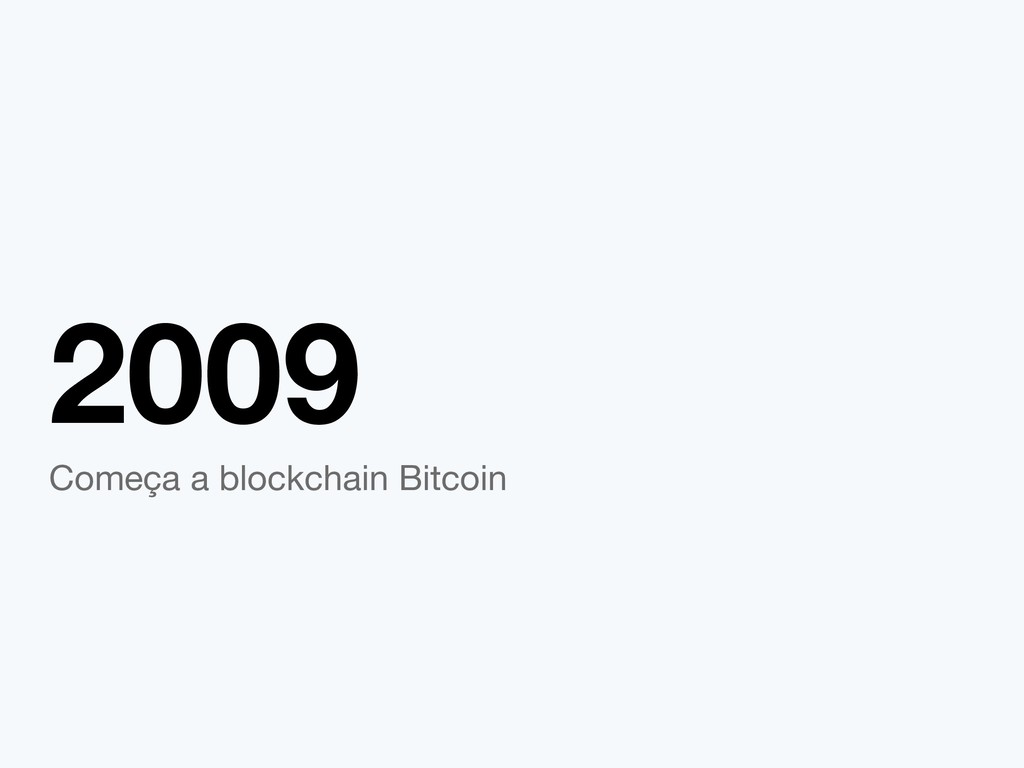 2009 Começa a blockchain Bitcoin