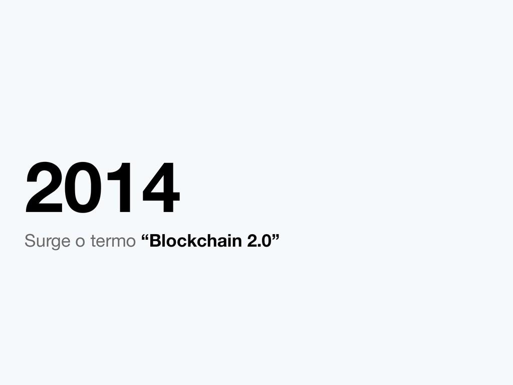 """2014 Surge o termo """"Blockchain 2.0"""""""
