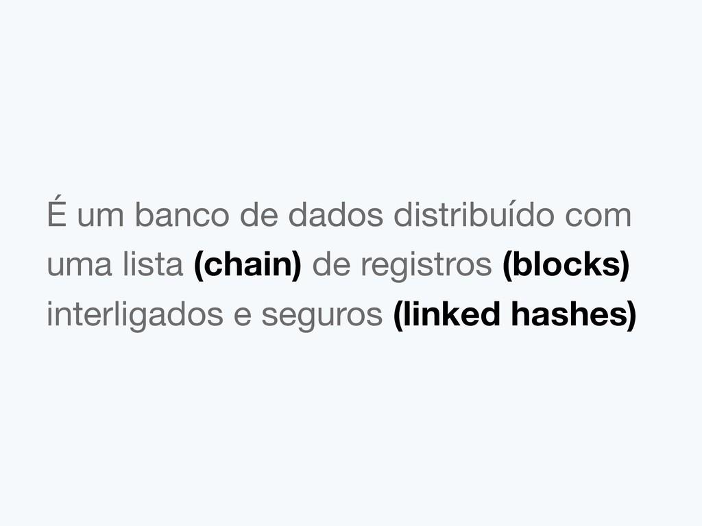 É um banco de dados distribuído com uma lista (...
