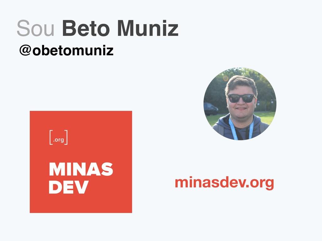 Sou Beto Muniz @obetomuniz minasdev.org
