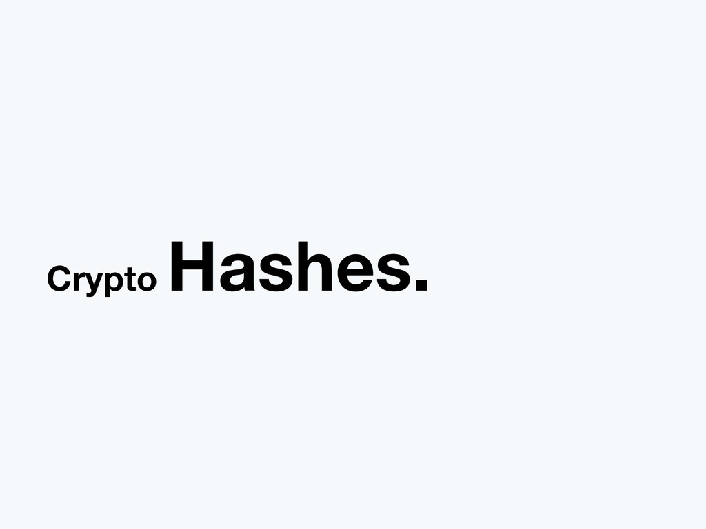 Crypto Hashes.