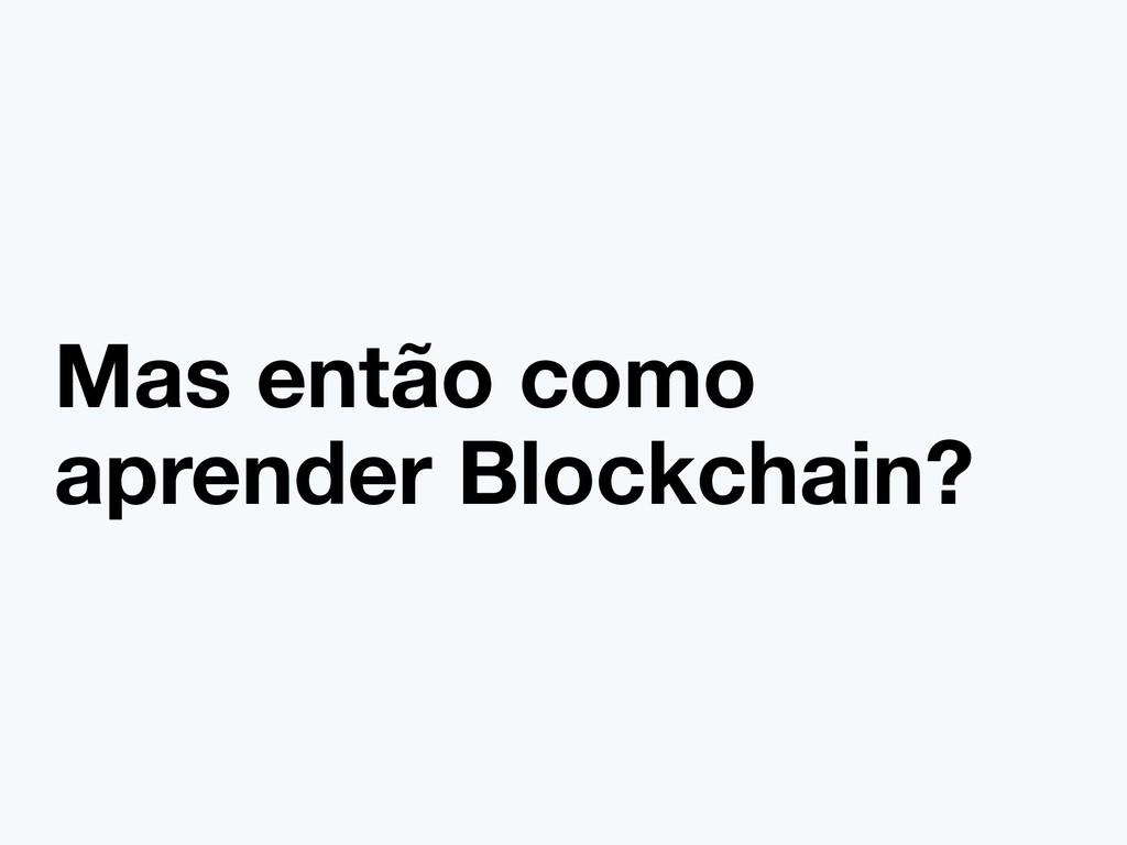 Mas então como aprender Blockchain?