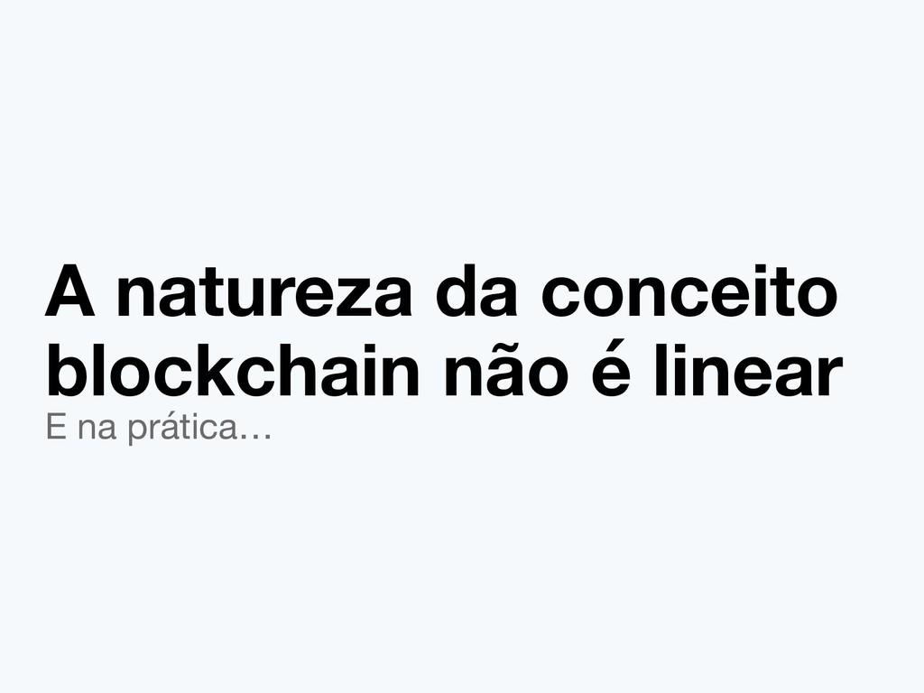 A natureza da conceito blockchain não é linear ...