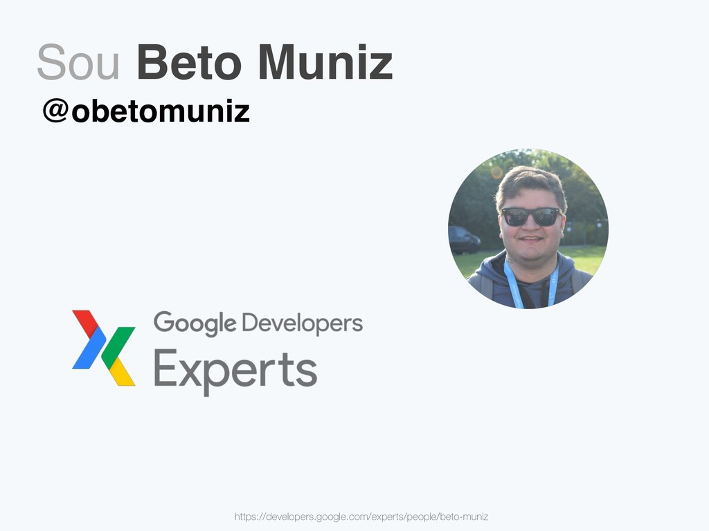 Sou Beto Muniz @obetomuniz https://developers.g...