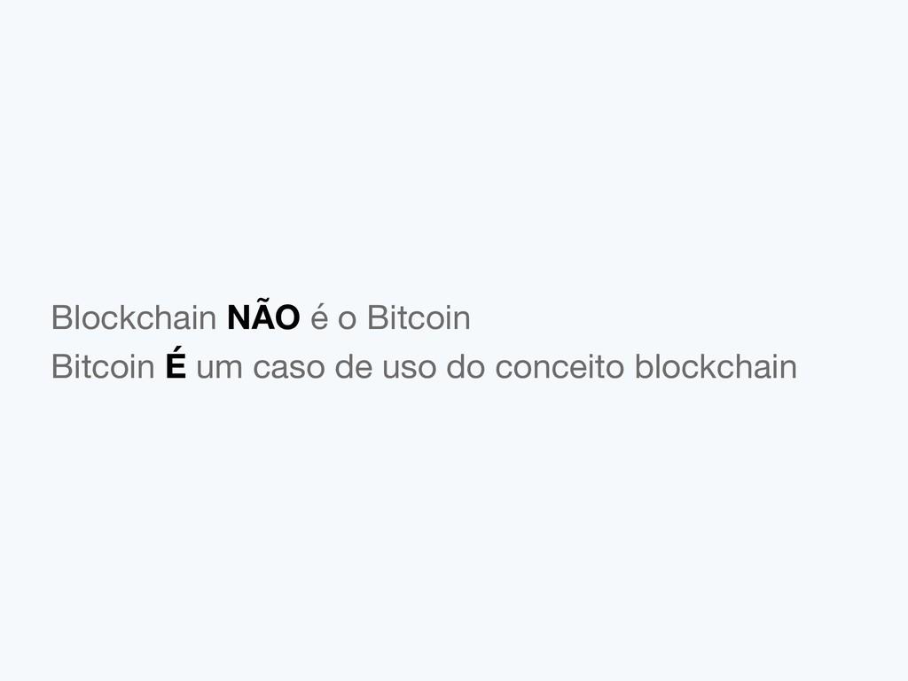 Blockchain NÃO é o Bitcoin   Bitcoin É um caso ...