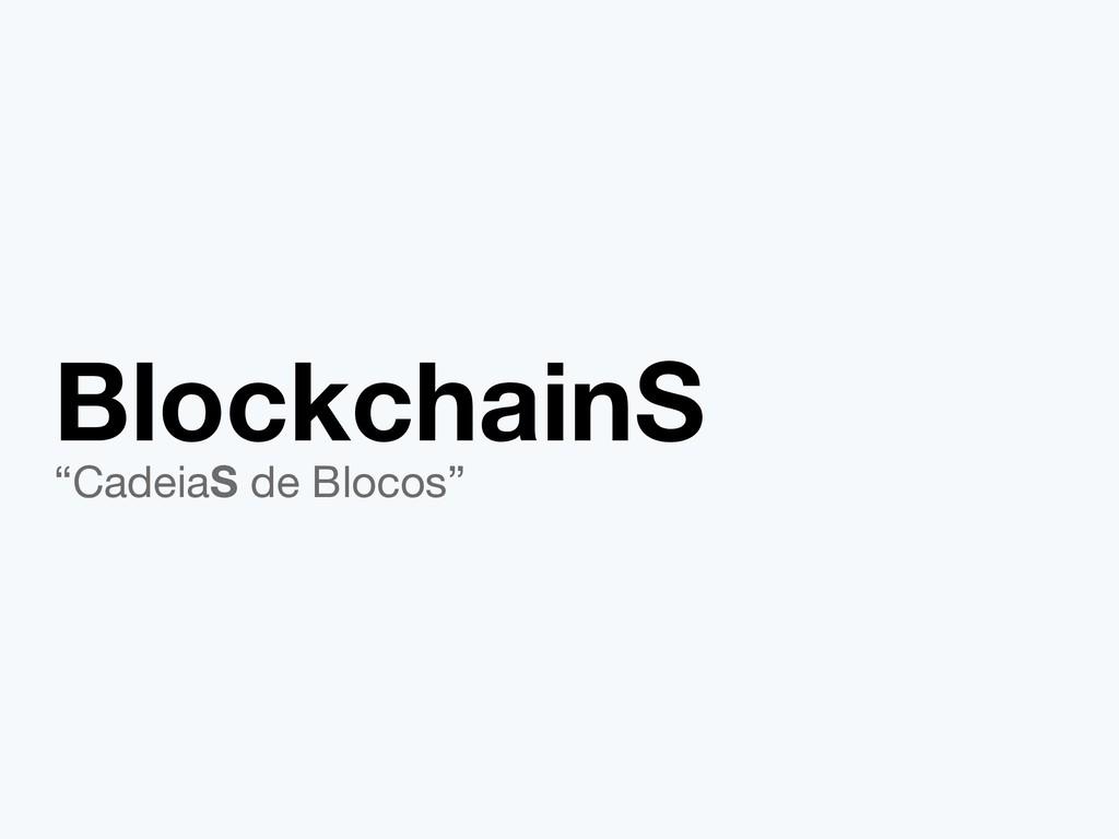 """BlockchainS """"CadeiaS de Blocos"""""""