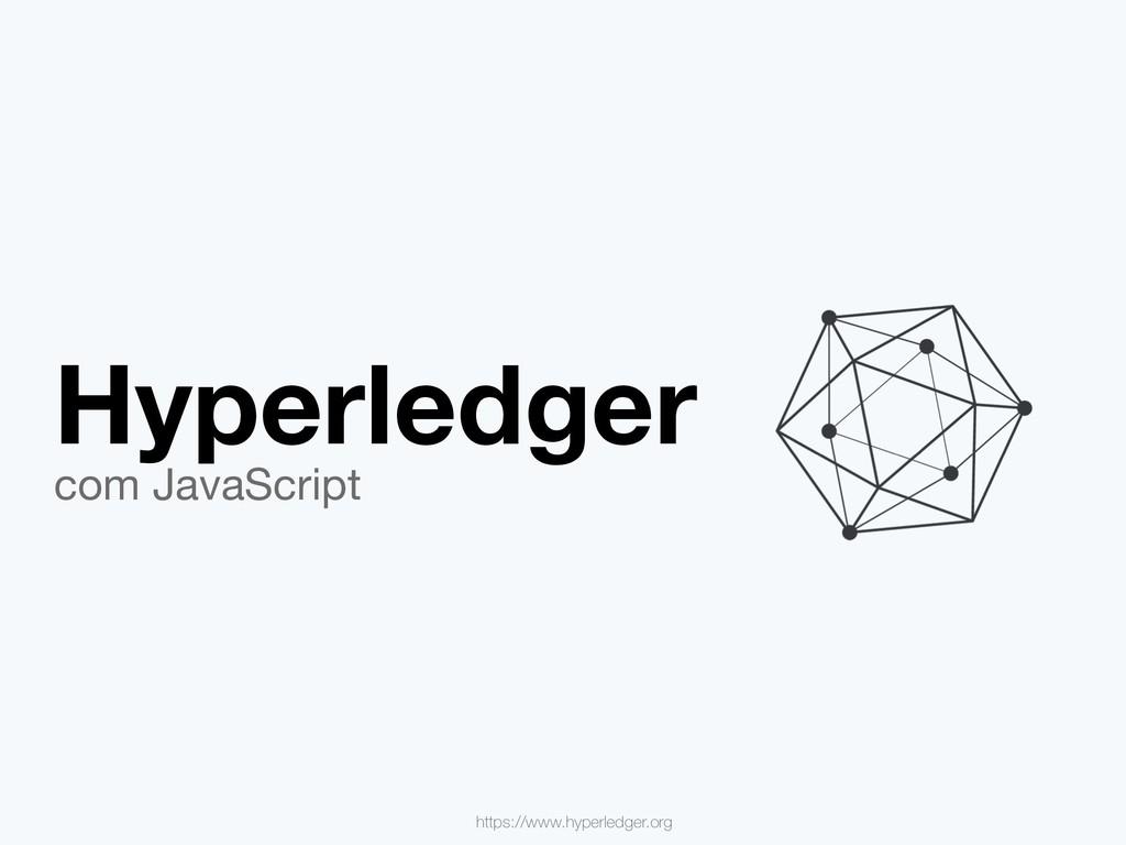 Hyperledger com JavaScript https://www.hyperled...