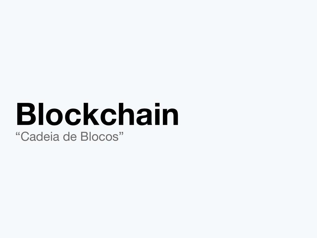 """Blockchain """"Cadeia de Blocos"""""""