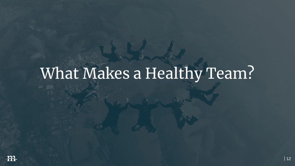 | 12 What Makes a Healthy Team?