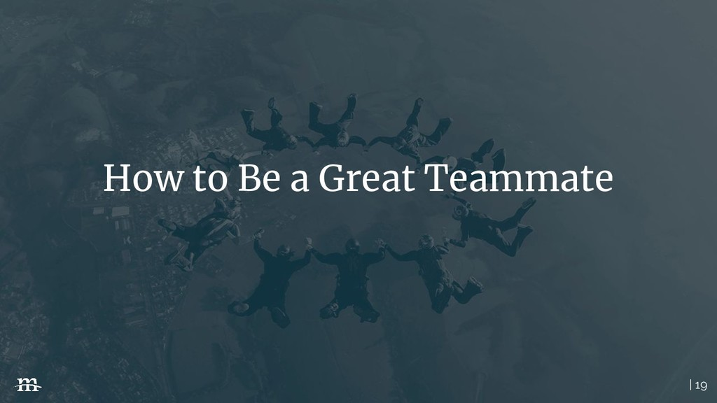 | 19 How to Be a Great Teammate