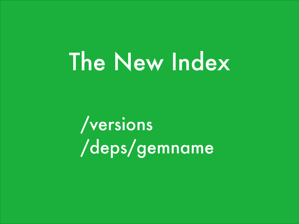 The New Index /versions /deps/gemname