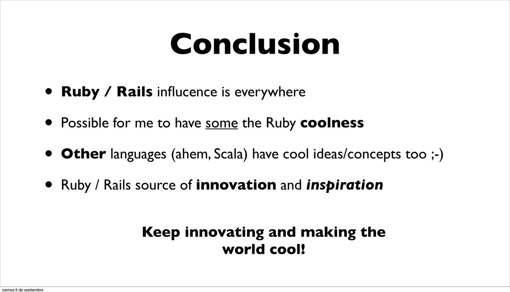 Conclusion • Ruby / Rails influcence is everywhe...